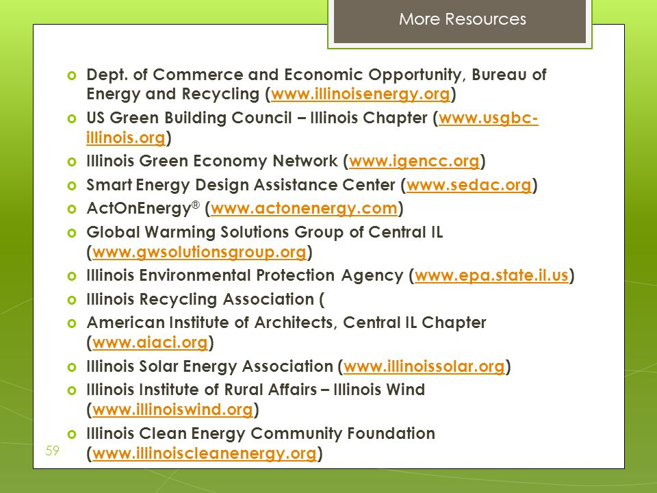 More Resources Dept. of Commerce and Economic Opportunity, Bureau of Energy and Recycling (www.illinoisenergy.org)