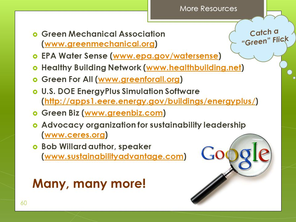 More Resources Catch a Green Flick. Green Mechanical Association (www.greenmechanical.org) EPA Water Sense (www.epa.gov/watersense)