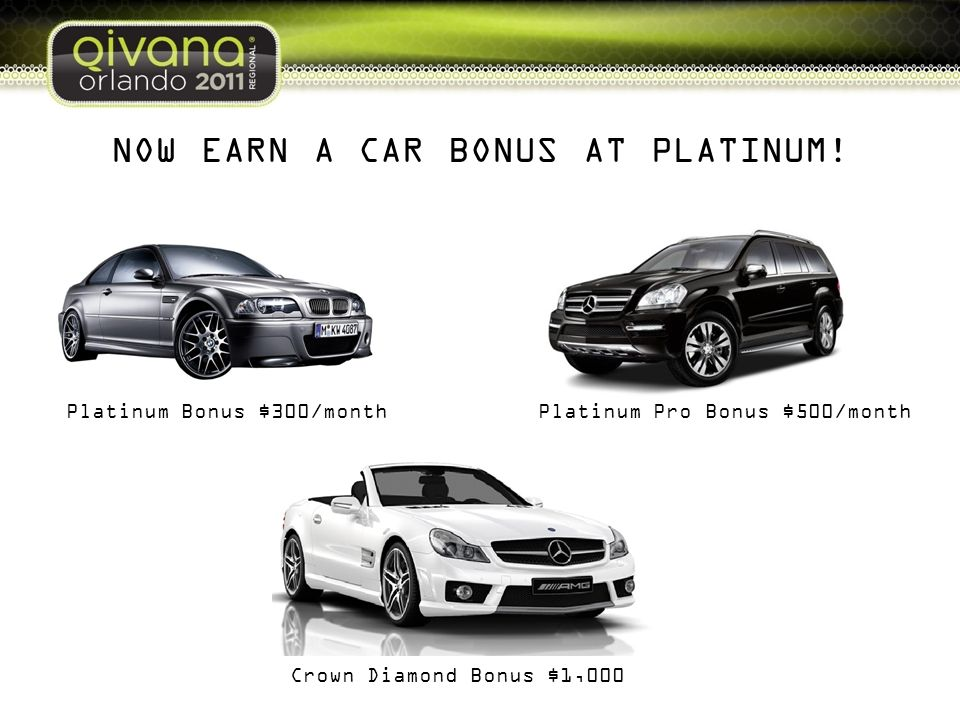 NOW EARN A CAR BONUS AT PLATINUM!
