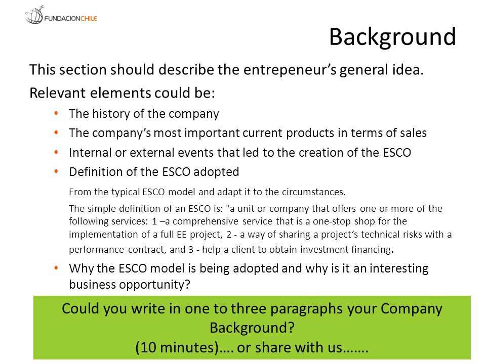 Background This section should describe the entrepeneur's general idea. Relevant elements could be: