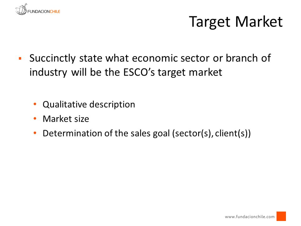 Target Market Succinctly state what economic sector or branch of industry will be the ESCO's target market.