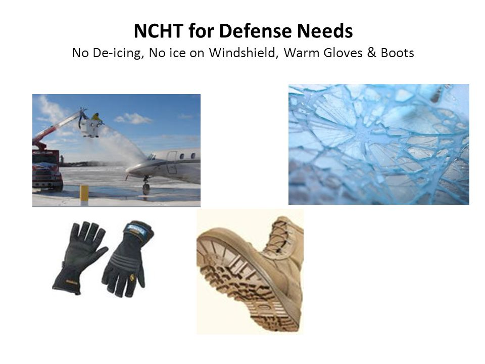 NCHT for Defense Needs No De-icing, No ice on Windshield, Warm Gloves & Boots