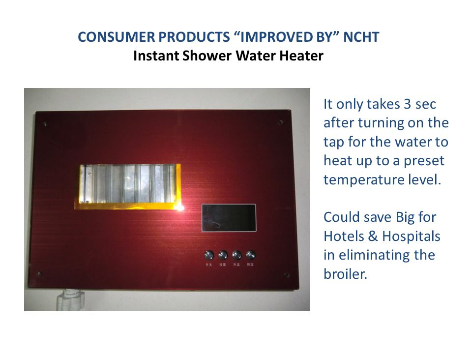 CONSUMER PRODUCTS IMPROVED BY NCHT Instant Shower Water Heater