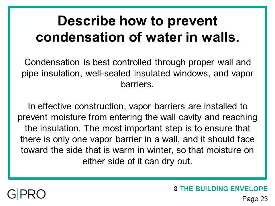 Describe how to prevent condensation of water in walls.