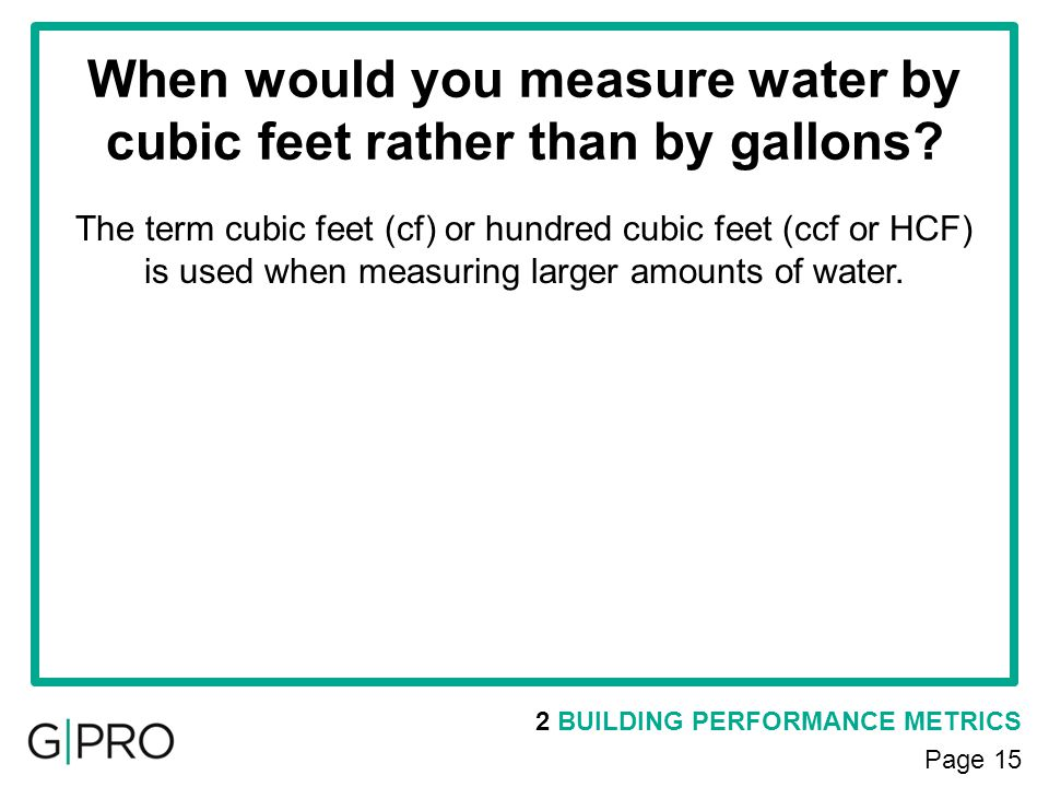 When would you measure water by cubic feet rather than by gallons