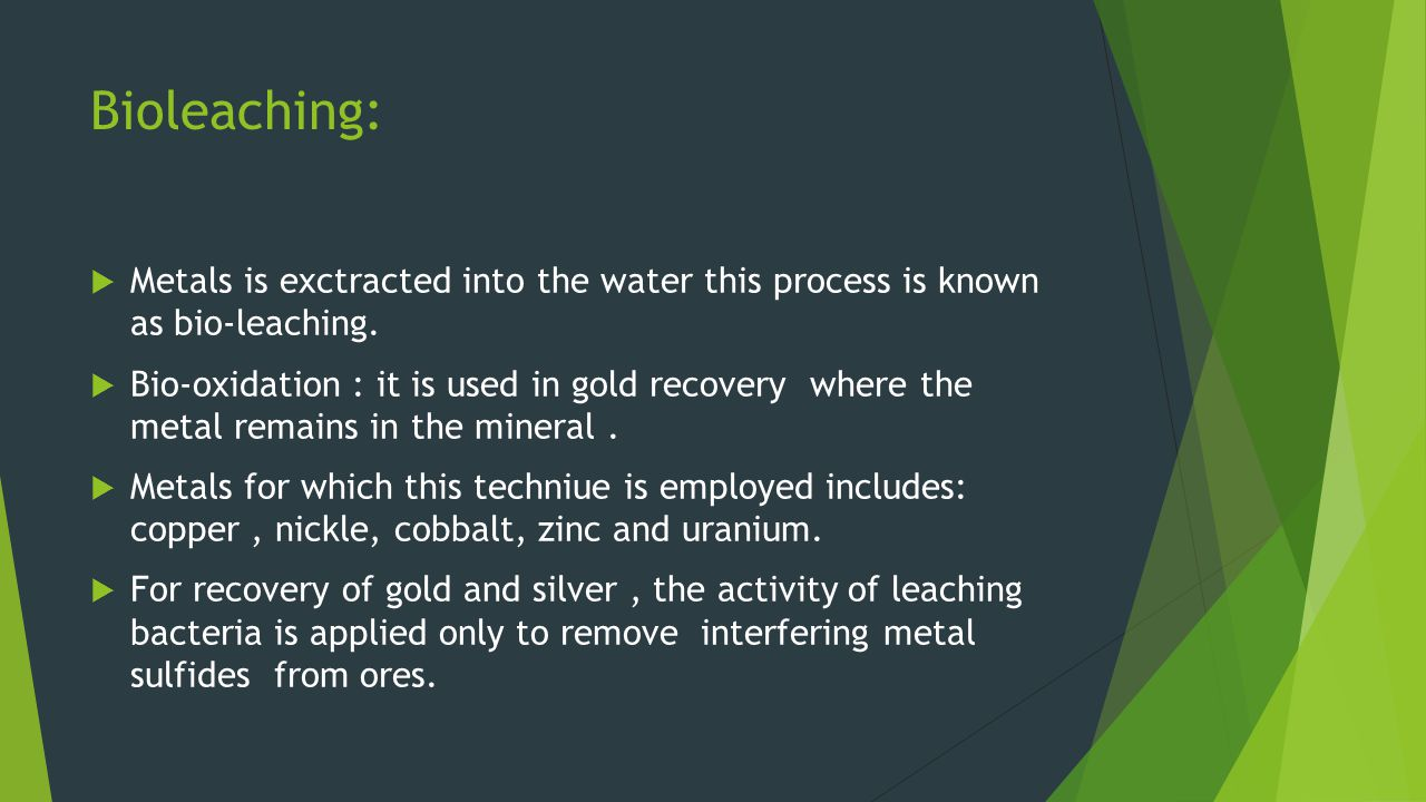 Bioleaching: Metals is exctracted into the water this process is known as bio-leaching.