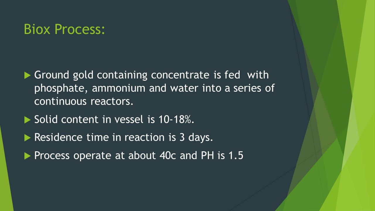 Biox Process: Ground gold containing concentrate is fed with phosphate, ammonium and water into a series of continuous reactors.