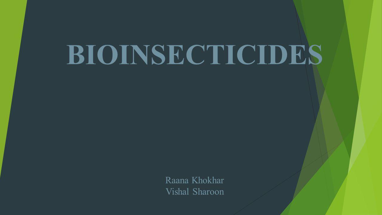BIOINSECTICIDES Raana Khokhar Vishal Sharoon