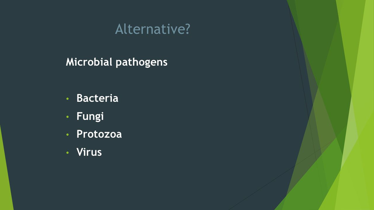 Alternative Microbial pathogens Bacteria Fungi Protozoa Virus