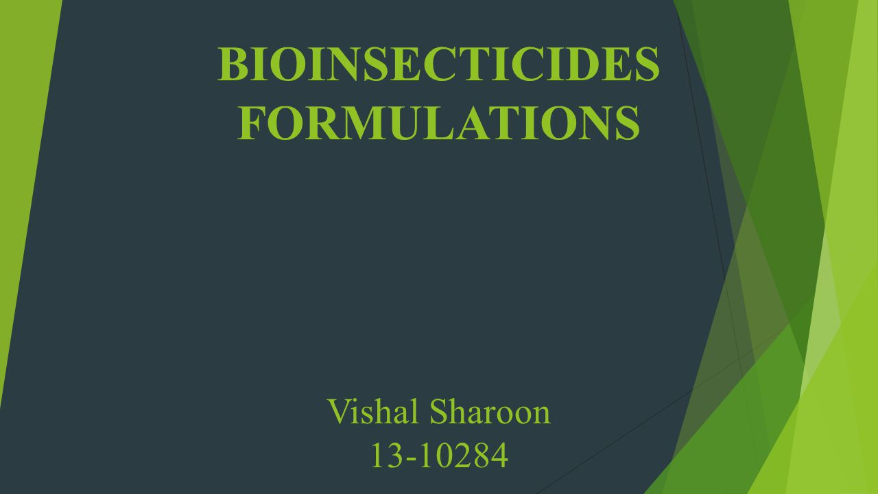 BIOINSECTICIDES FORMULATIONS Vishal Sharoon 13-10284