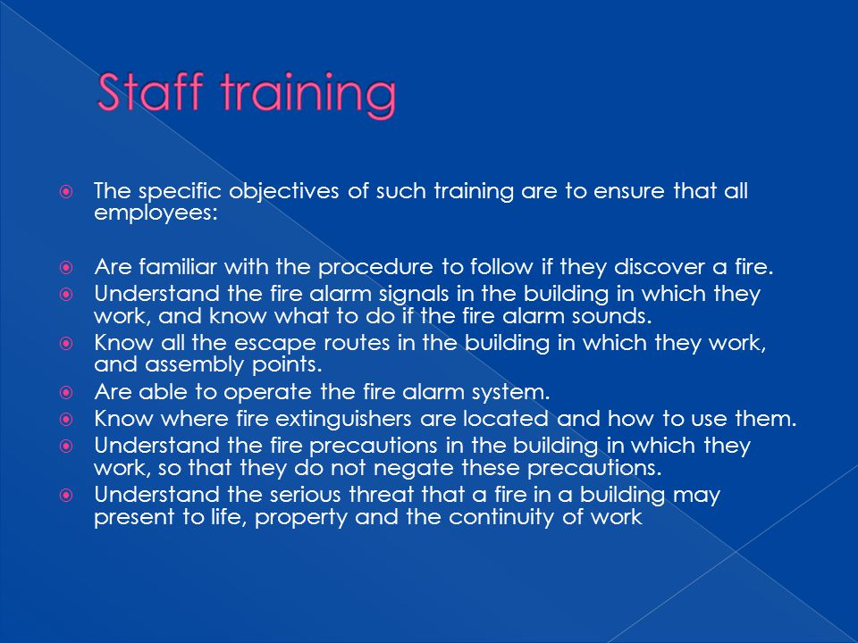 Staff training The specific objectives of such training are to ensure that all employees: