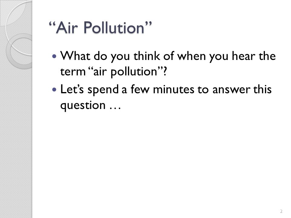 Air Pollution What do you think of when you hear the term air pollution .