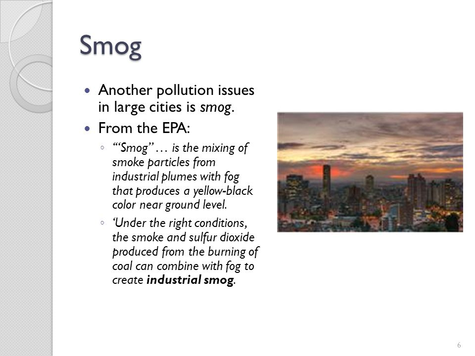 Smog Another pollution issues in large cities is smog. From the EPA:
