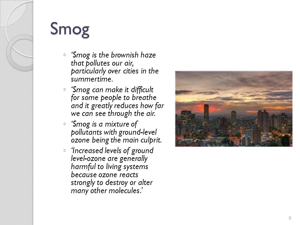 Smog 'Smog is the brownish haze that pollutes our air, particularly over cities in the summertime.