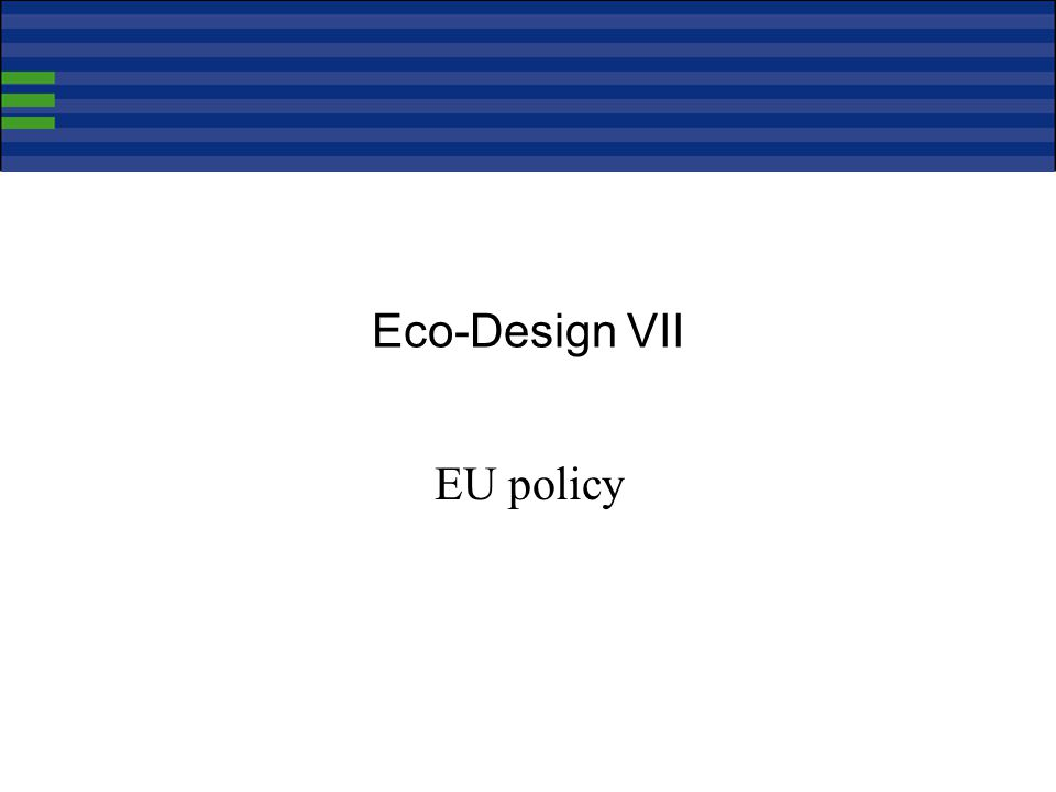 Eco-Design VII EU policy