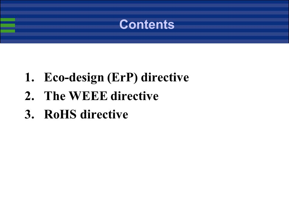 Contents Eco-design (ErP) directive The WEEE directive RoHS directive