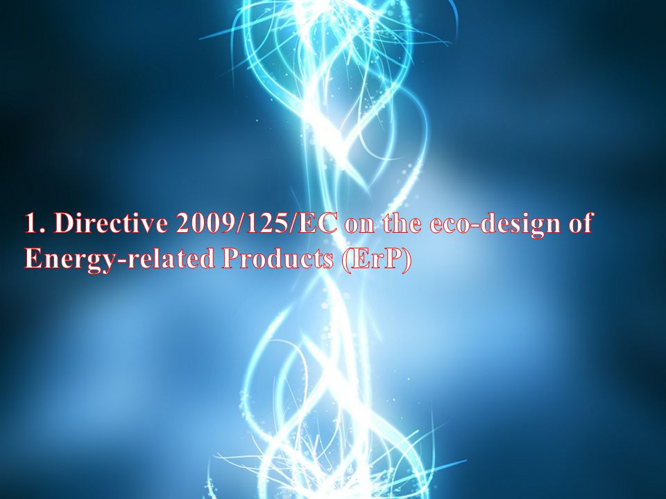 1. Directive 2009/125/EC on the eco-design of Energy-related Products (ErP)