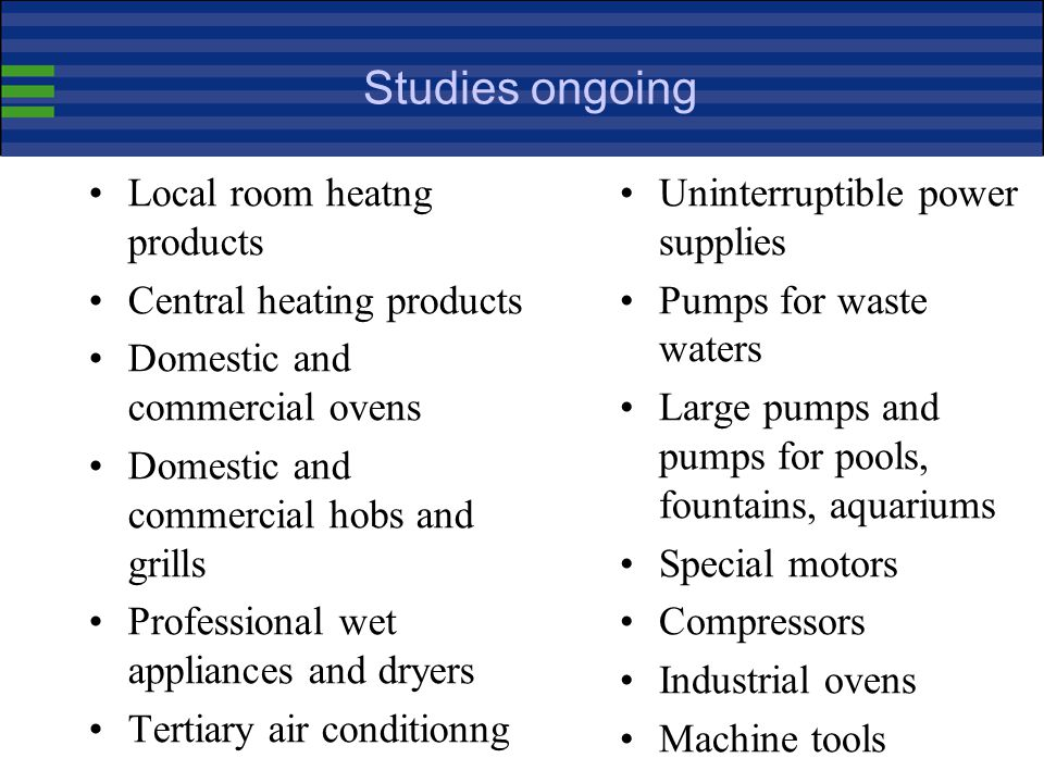 Studies ongoing Local room heatng products Central heating products