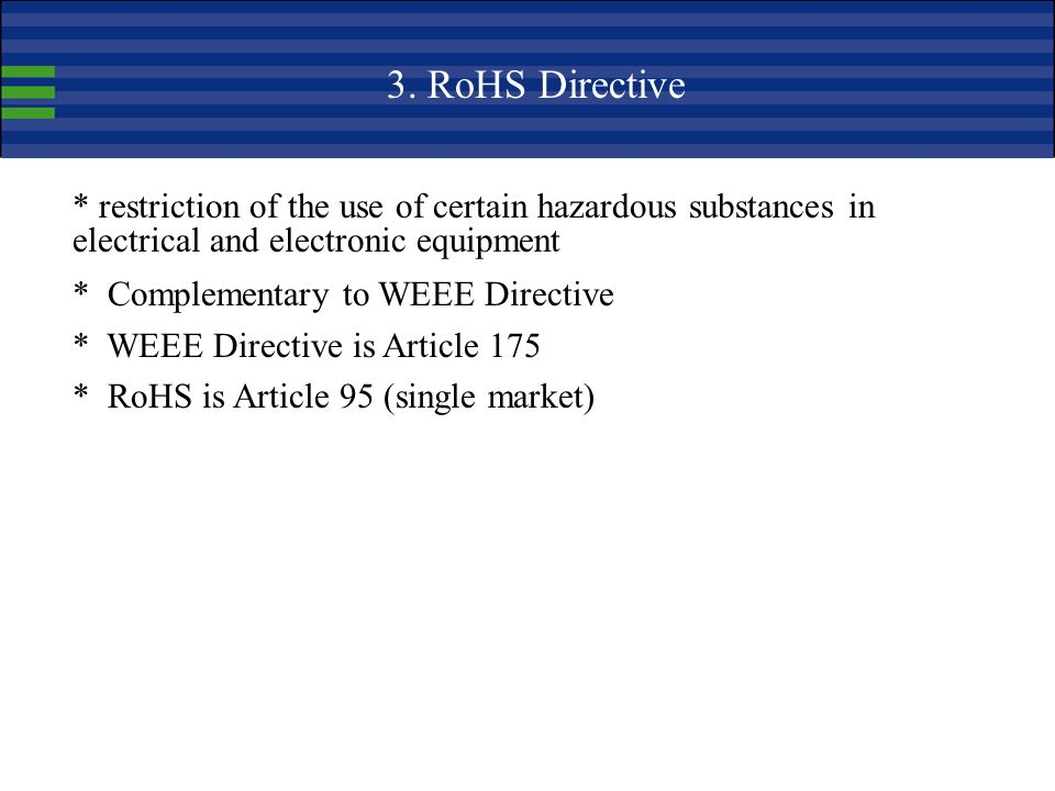 3. RoHS Directive * restriction of the use of certain hazardous substances in electrical and electronic equipment.