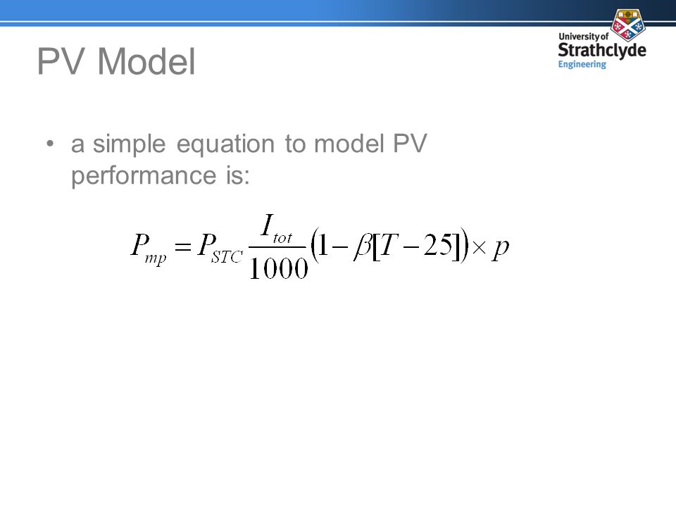 PV Model a simple equation to model PV performance is: