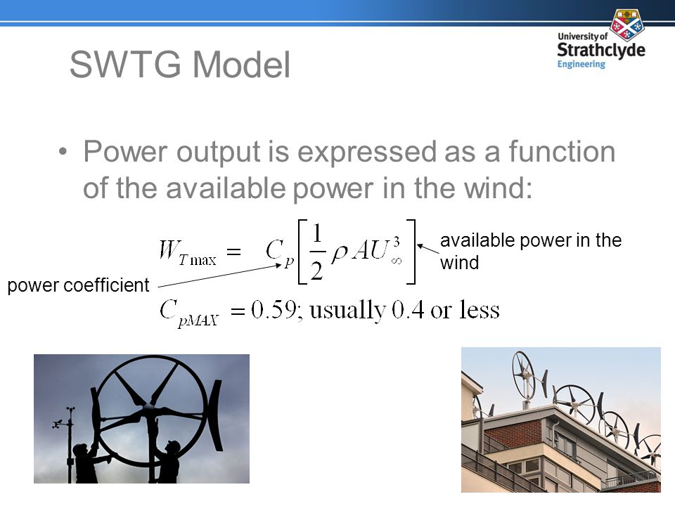 SWTG Model Power output is expressed as a function of the available power in the wind: available power in the wind.