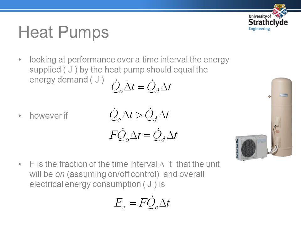 Heat Pumps looking at performance over a time interval the energy supplied ( J ) by the heat pump should equal the energy demand ( J )
