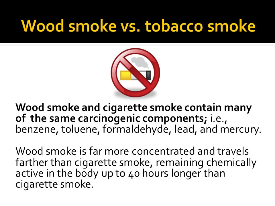 Wood smoke vs. tobacco smoke