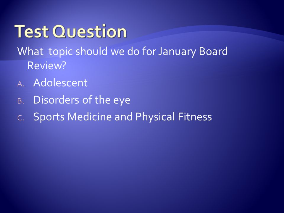 Test Question What topic should we do for January Board Review