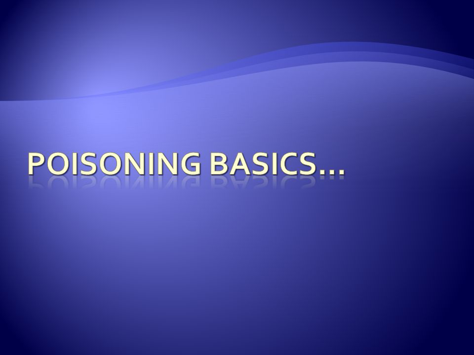 Poisoning basics…
