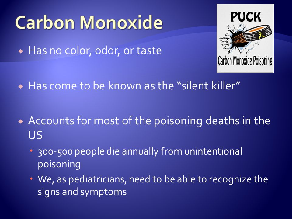Carbon Monoxide Has no color, odor, or taste