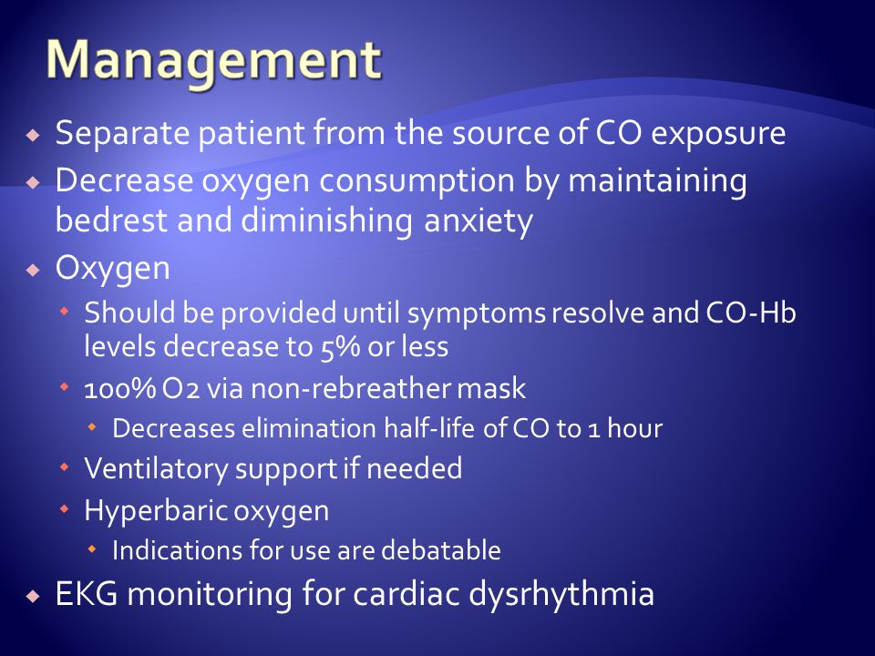 Management Separate patient from the source of CO exposure