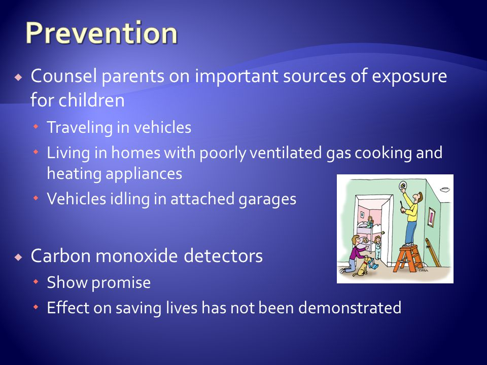 Prevention Counsel parents on important sources of exposure for children. Traveling in vehicles.