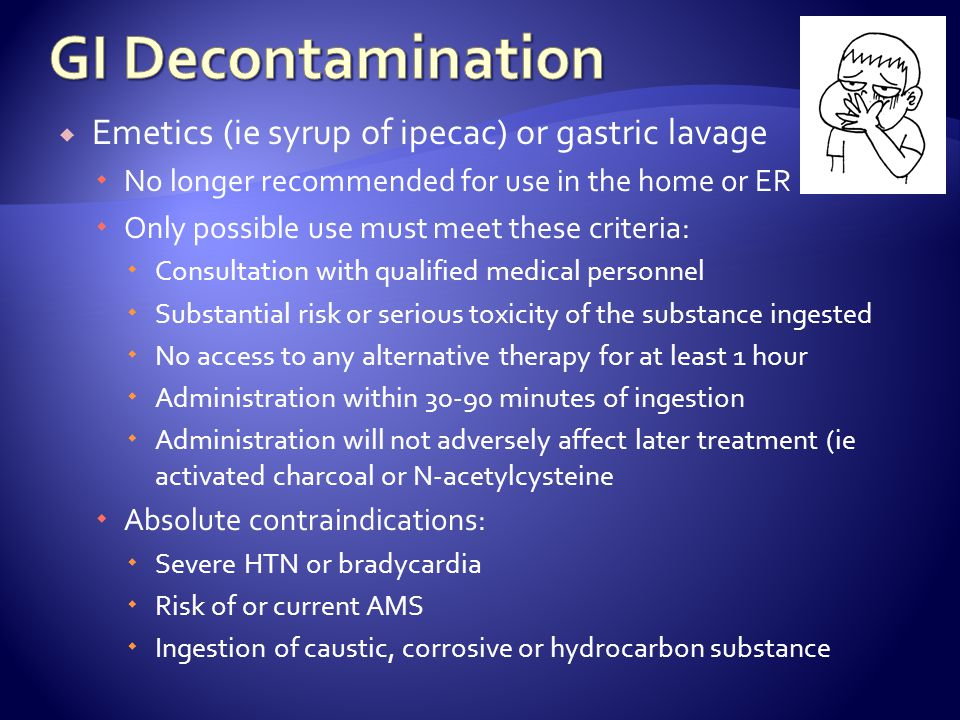 GI Decontamination Emetics (ie syrup of ipecac) or gastric lavage