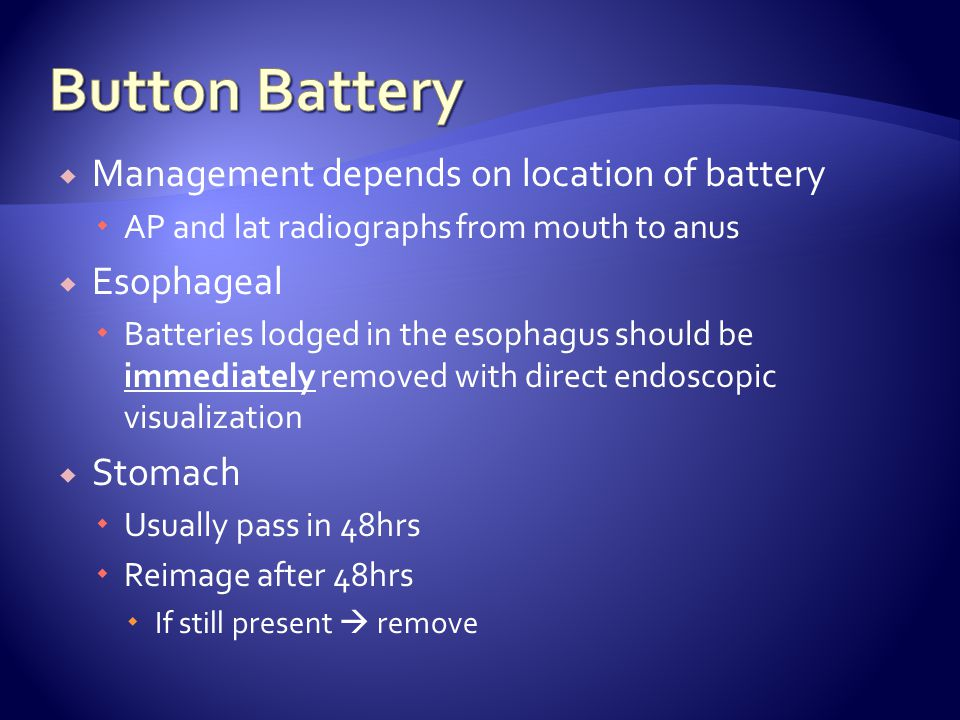 Button Battery Management depends on location of battery Esophageal