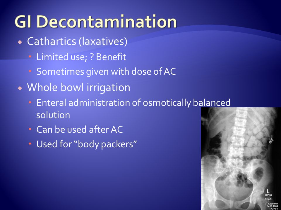 GI Decontamination Cathartics (laxatives) Whole bowl irrigation