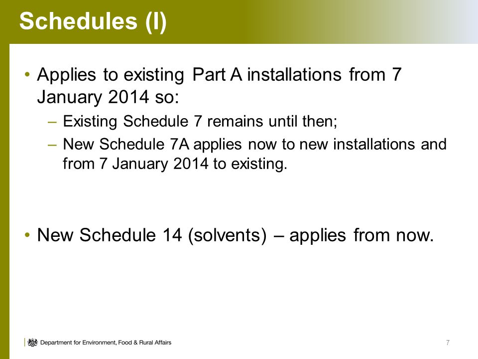 Schedules (I) Applies to existing Part A installations from 7 January 2014 so: Existing Schedule 7 remains until then;