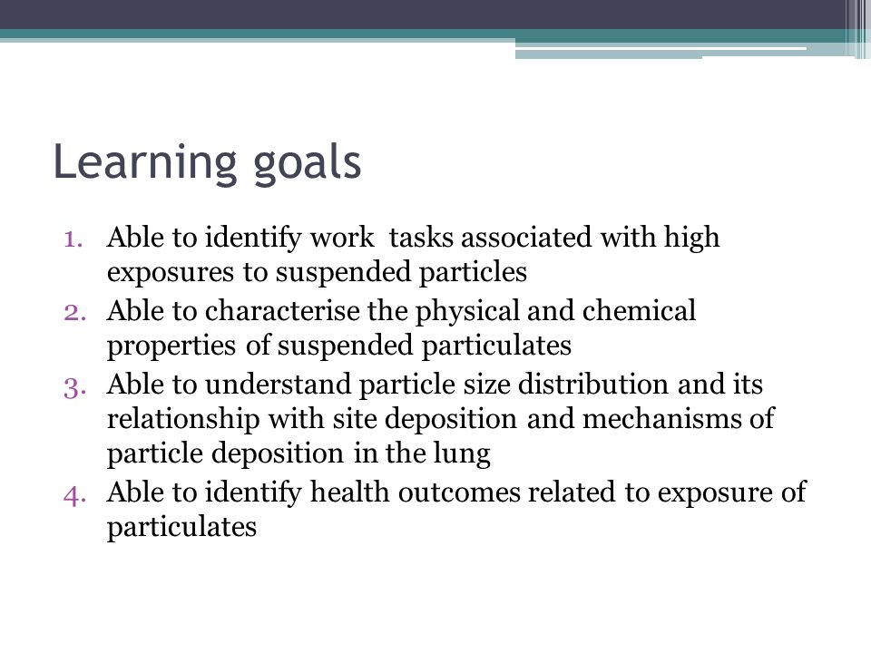 Learning goals Able to identify work tasks associated with high exposures to suspended particles.