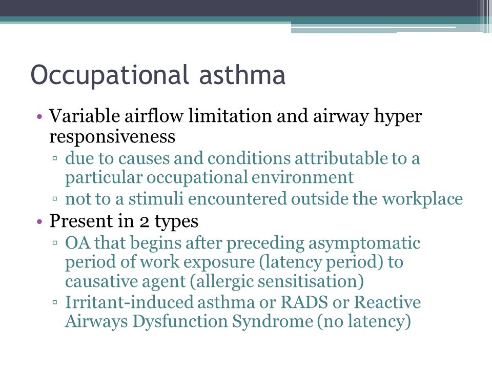 Occupational asthma Variable airflow limitation and airway hyper responsiveness.