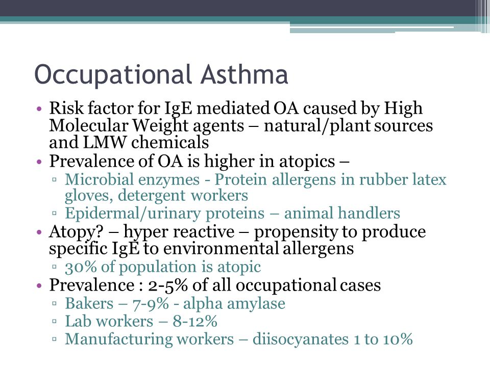 Occupational Asthma Risk factor for IgE mediated OA caused by High Molecular Weight agents – natural/plant sources and LMW chemicals.