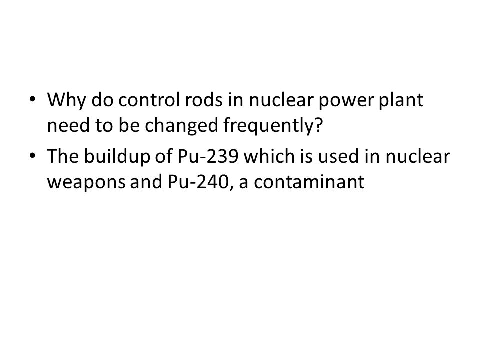 Why do control rods in nuclear power plant need to be changed frequently
