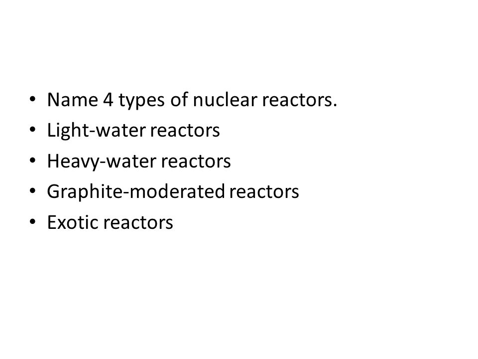 Name 4 types of nuclear reactors.