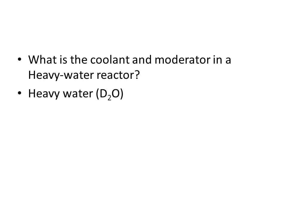What is the coolant and moderator in a Heavy-water reactor
