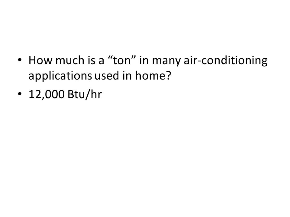 How much is a ton in many air-conditioning applications used in home