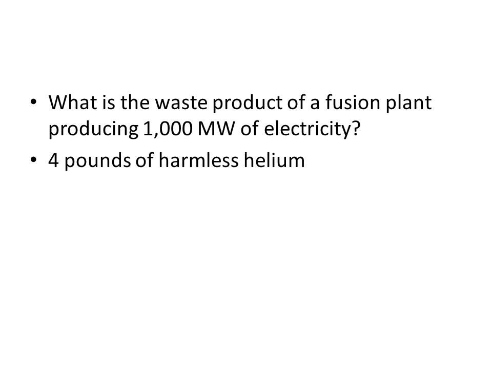 What is the waste product of a fusion plant producing 1,000 MW of electricity