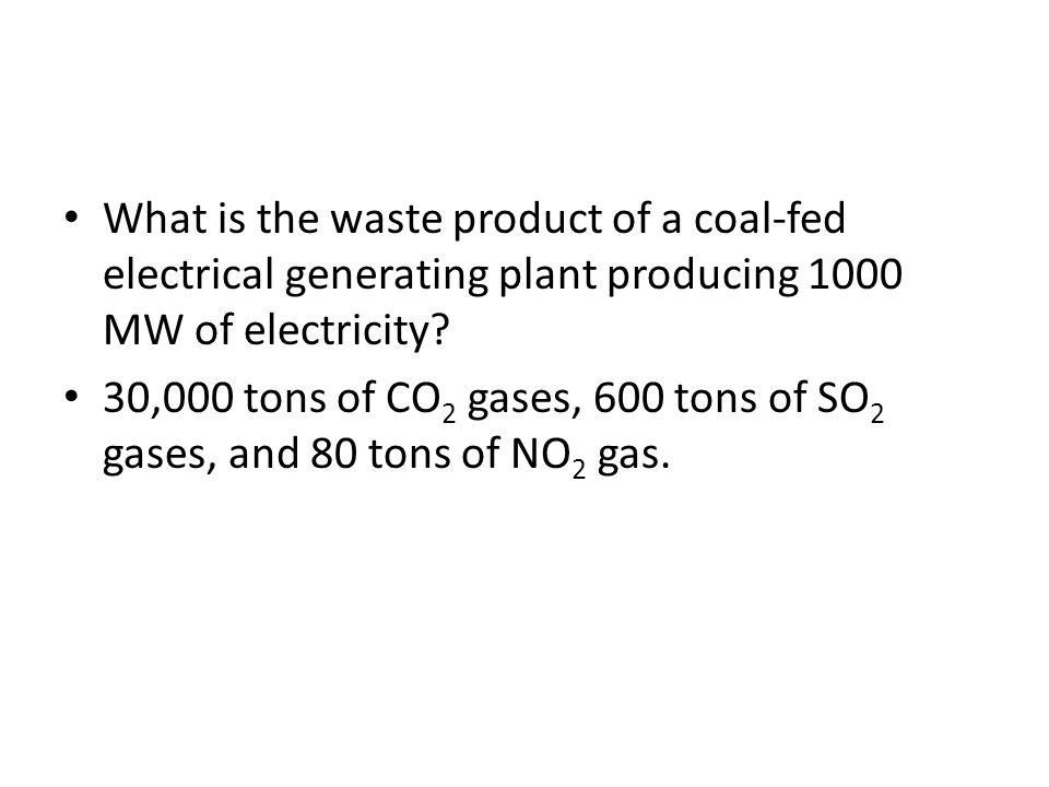 What is the waste product of a coal-fed electrical generating plant producing 1000 MW of electricity