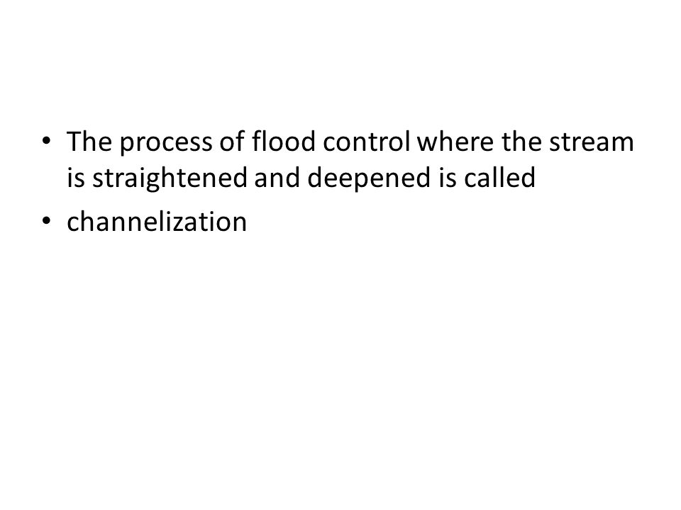 The process of flood control where the stream is straightened and deepened is called