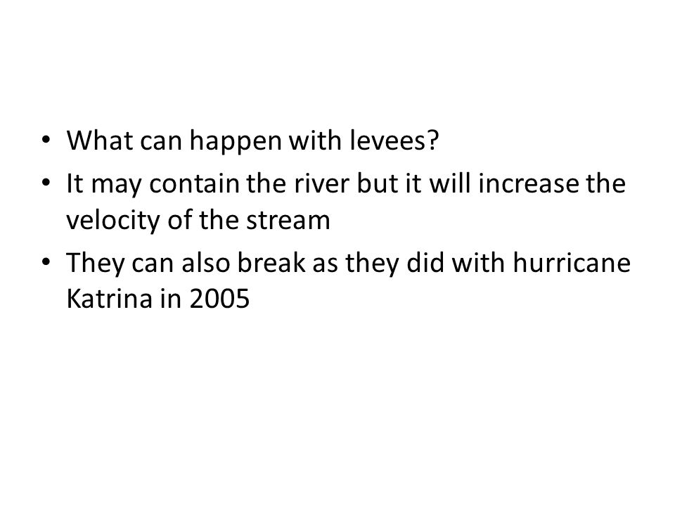 What can happen with levees