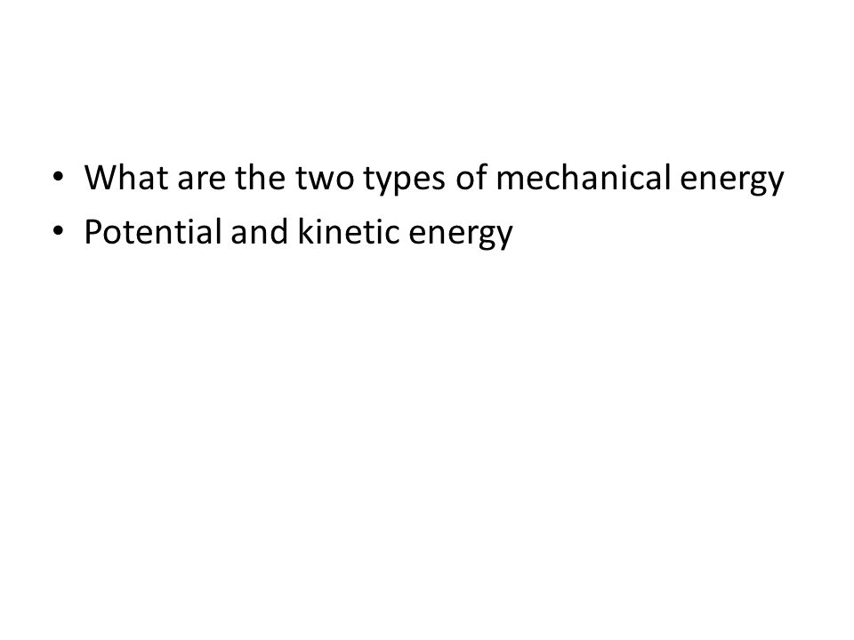 What are the two types of mechanical energy