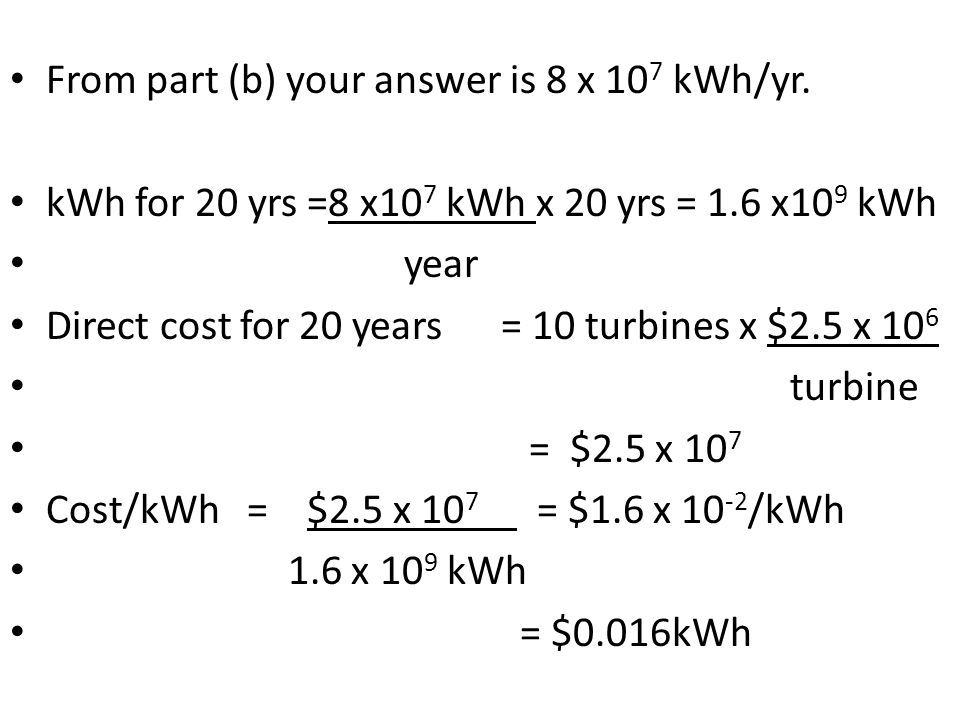 From part (b) your answer is 8 x 107 kWh/yr.