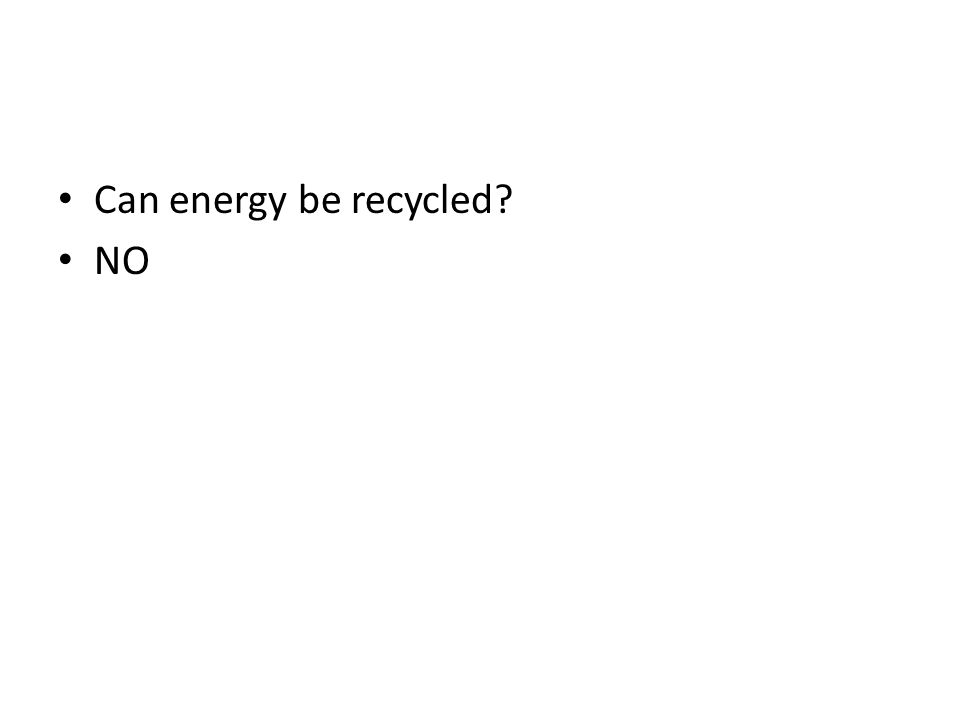 Can energy be recycled NO